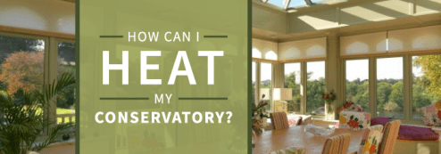 How Can I Heat My Conservatory?