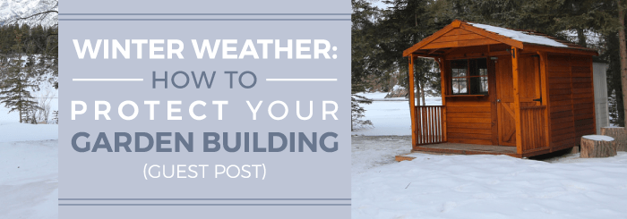 Winter Weather - How to protect your garden building
