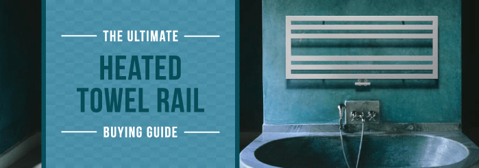 The Ultimate Heated Towel Rail Buying Guide