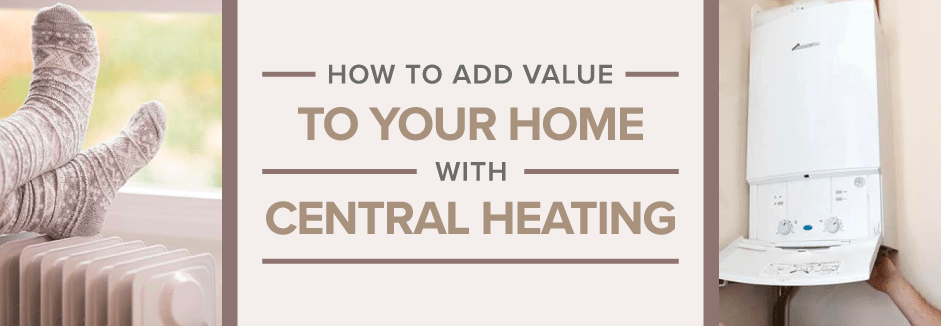 How to add Value to Your Home With Central Heating blog banner.
