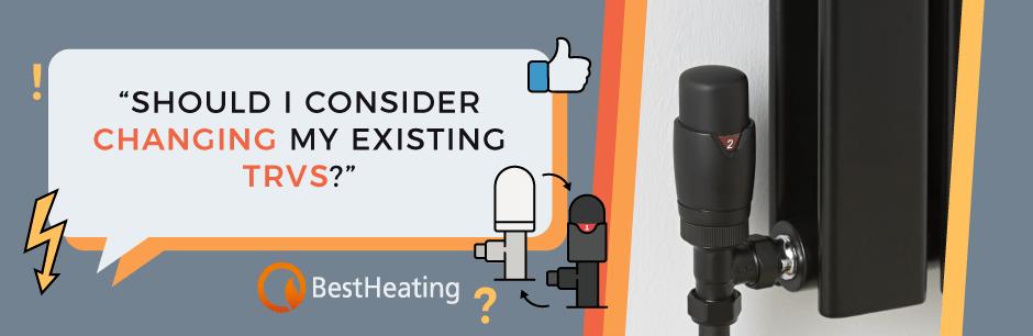 FAQ Header Image (Should I consider changing my existing TRVs?)