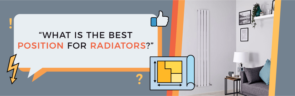 FAQ Header Image (What Is The Best Position For Radiators?)